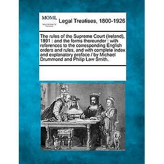 Las reglas de la Corte Suprema de Irlanda 1891 y las formas de comercializarlos con referencias a las normas y órdenes de inglés correspondientes y explicativo y completo Índice Prefacio de Michael por múltiples colaboradores y ver notas