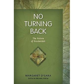 No Turning Back The Future of Ecumenism by OGara & Margaret