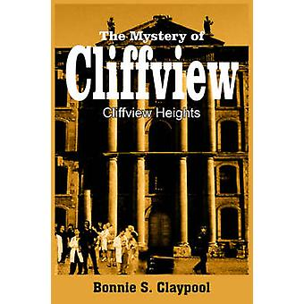 The Mystery of Cliffview  Cliffview Heights by Claypool & Bonnie & S.