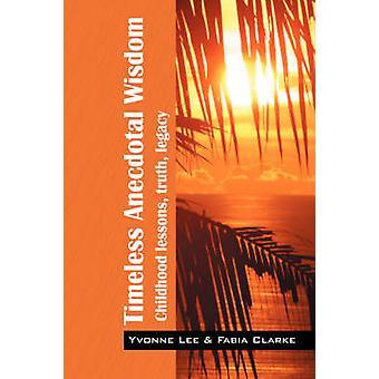 Tmeless Anecdotal Wisdom  Childhood lessons truth legacy by Lee MSc & Yvonne