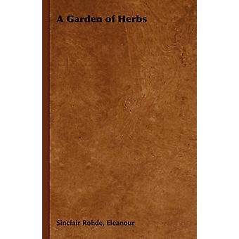 A Garden of Herbs by Rohde & E. S.