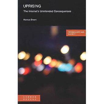 Uprising The Internets Unintended Consequences by Breen & Marcus