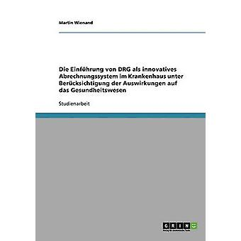 Die Einfhrung von DRG als innovatives Abrechnungssystem im Krankenhaus by Wienand & Martin