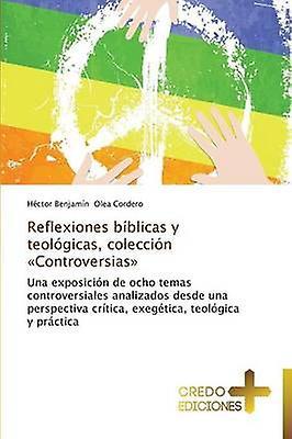 Reflexiones bblicas y teolgicas coleccin Controversias by Olea Cordero Hctor Benjamn