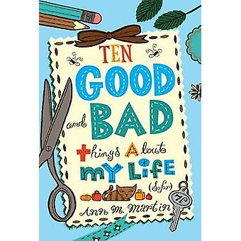 Ten Good and Bad Things about My Life (So Far) by Ann M Martin - 9780