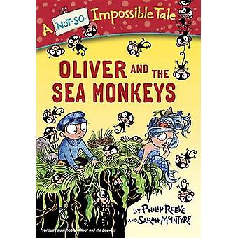 Oliver and the Sea Monkeys by Philip Reeve - Sarah McIntyre - 9780385