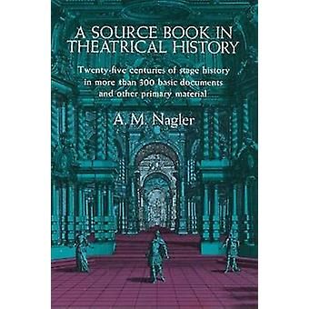 A Source Book in Theatrical History (Annotated edition) by Alois M. N