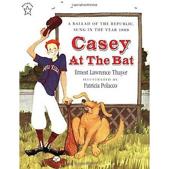 Casey at the Bat - A Ballad of the Republic - Sung in the Year 1888 by