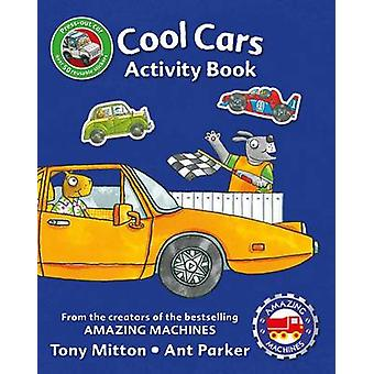 Amazing Machines Cool Cars Activity Book by Tony Mitton - Ant Parker