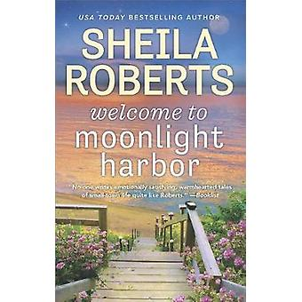 Welcome to Moonlight Harbor by Sheila Roberts - 9780778368052 Book