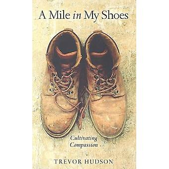 A Mile in My Shoes - Cultivating Compassion by Trevor Hudson - 9780835