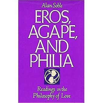 Eros - Agape - and Philia - Readings in the Philosophy of Love by Alan