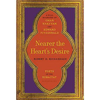 Nearer the Heart's Desire - Poets of the Rubaiyat - A Dual Biography of