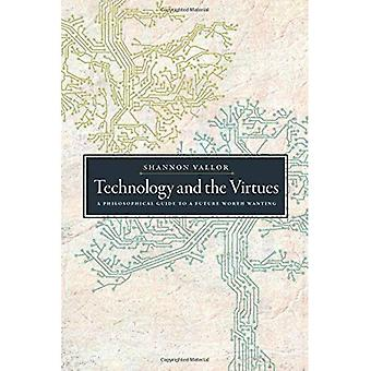 Technology and the Virtues:� A Philosophical Guide to a Future Worth Wanting