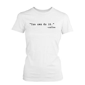 You Can Do It Funny Graphic Tee- White Cotton Women's T-Shirt