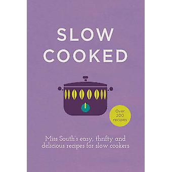 Slow Cooked - 200 Exciting - New Recipes for Your Slow Cooker by Miss