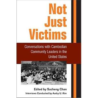 Not Just Victims - Conversations with Cambodian Community Leaders in t