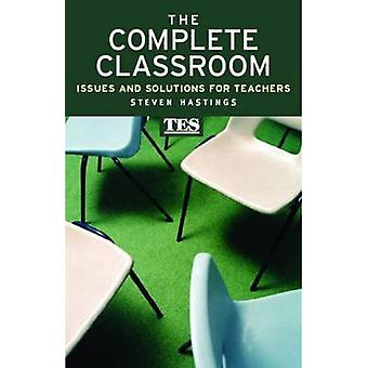 The Complete Classroom - Issues and Solutions for Teachers by Steven H