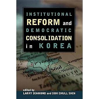 Institutional Reform and Democratic Consolidation in Korea by Larry D