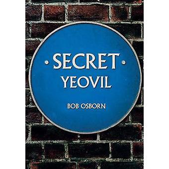 Secret Yeovil by Bob Osborn - 9781445674902 Book