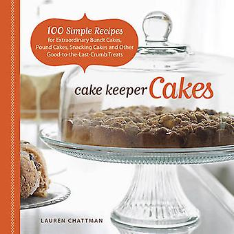 Cake Keeper Cakes - 100 Simple Recipes for Extraordinary Bundt Cakes -