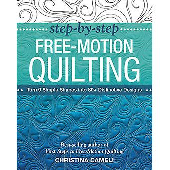 Free Motion Quilting - Step-by-Step by Christina Cameli - 978161745024