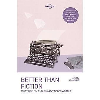 Voyager mieux que Fiction - True Tales de grands romanciers de