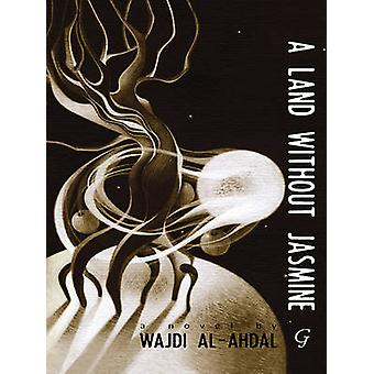 A Land without Jasmine by Wajdi al-Ahdal - William Hutchins - 9781859