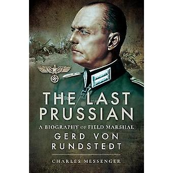 The Last Prussian - A Biography of Field Marshal Gerd von Rundstedt by
