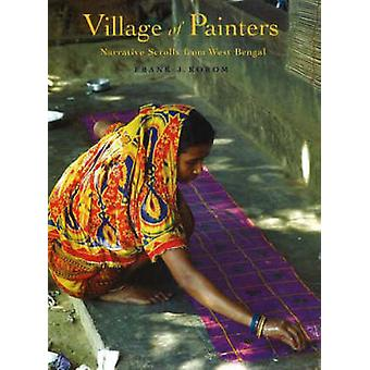 Village of Painters - Narrative Scrolls from West Bengal by Frank J. K
