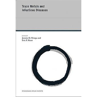 Trace Metals and Infectious Diseases by Jerome O. Nriagu - Eric P. Sk