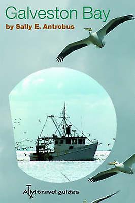 Galveston Bay by Sally Antrobus - 9781585444601 Book