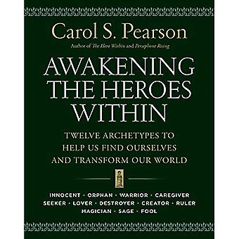 Awakening the Heroes Within: Twelve Archetypes to Help Us Find Ourselves and Transform the World