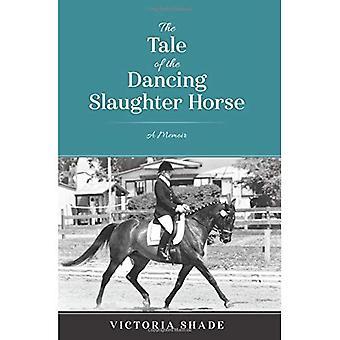 Das Märchen von den tanzenden Schlachtung Pferd: A Memoir