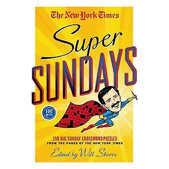 Die New York Times Super Sonntag: 150 großen Sonntag Kreuzworträtsel aus den Seiten der New York Times