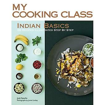My Cooking Class: Indian Basics: 82 Recipes Illustrated Step by Step