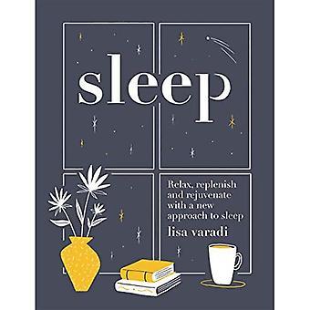 Slaap: Ontspannen, vullen en verjongen met een nieuwe aanpak om te slapen