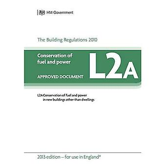 Approved Document L2A: Conservation of fuel and power - New buildings other than dwellings (2013 edition) (Building...