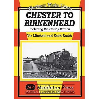 Chester to Birkenhead: Including the Helsby Branch (Western Main Line)