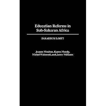 Education Reforms in SubSaharan Africa Paradigm Lost by Moulton & Jeanne