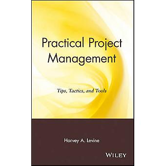 Practical Project Management Tips Tactics and Tools by Levine & Harvey A.