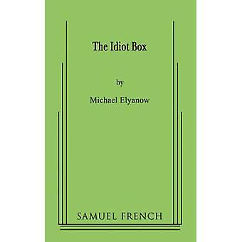 The Idiot Box by Elyanow & Michael