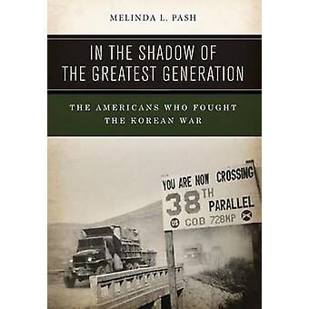 Im Schatten der größten Generation Krieg die Amerikaner kämpften die koreanische von Pash & Melinda L.