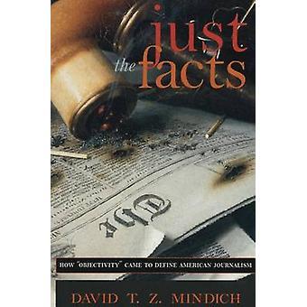 Nur die Fakten wie Objektivität kam zu amerikanischen Journalismus durch Mindich & David T. & Z definieren.