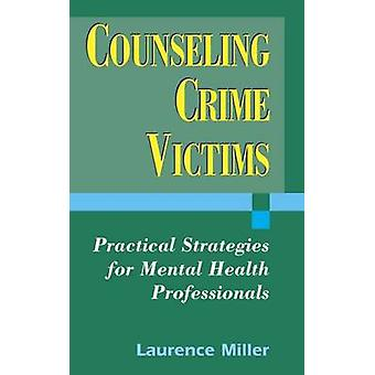 Counseling Crime Victims Practical Strategies for Mental Health Professionals by Miller & Laurence