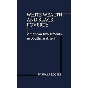 White Wealth and Black Poverty American Investments in Southern Africa by Rogers & Barbara