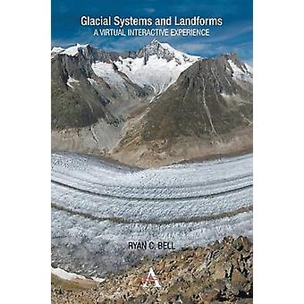 Glacial Systems and Landforms A Virtual Interactive Experience by Bell & Ryan C.