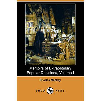 Memoirs of Extraordinary Popular Delusions Volume 1 by MacKay & Charles