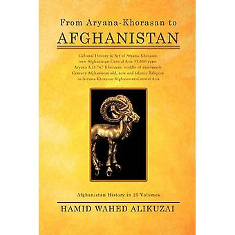 From AryanaKhorasan to Afghanistan Afghanistan History in 25 Volumes by Alikuzai & Hamid Wahed