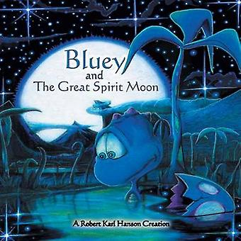 Bluey and the Great Spirit Moon by Hanson & Robert Karl